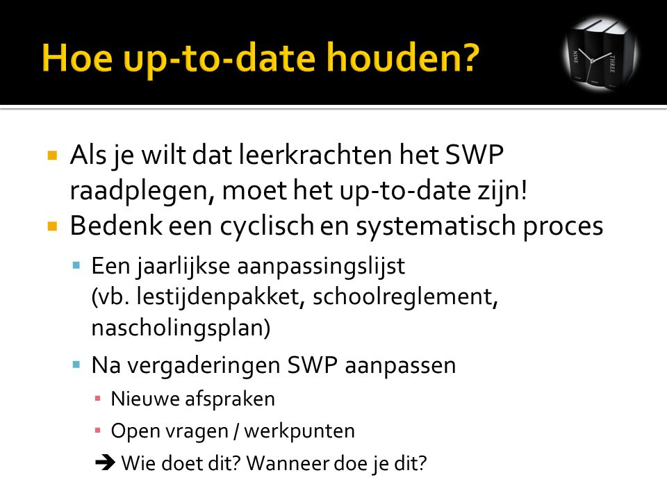  Als je wilt dat leerkrachten het SWP raadplegen, moet het up-to-date zijn.
