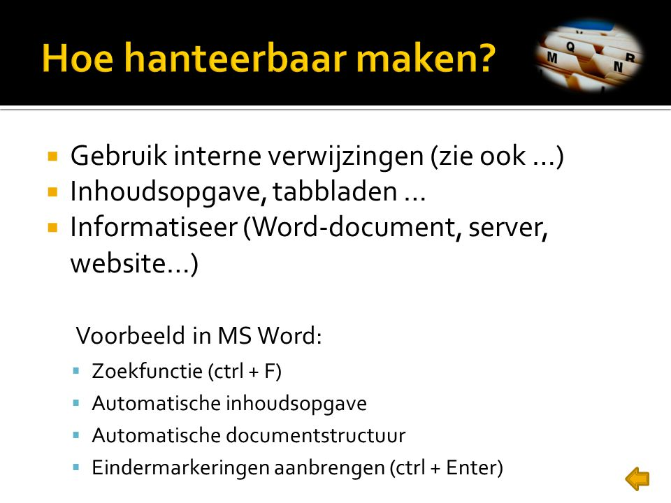  Gebruik interne verwijzingen (zie ook …)  Inhoudsopgave, tabbladen …  Informatiseer (Word-document, server, website…) Voorbeeld in MS Word:  Zoek