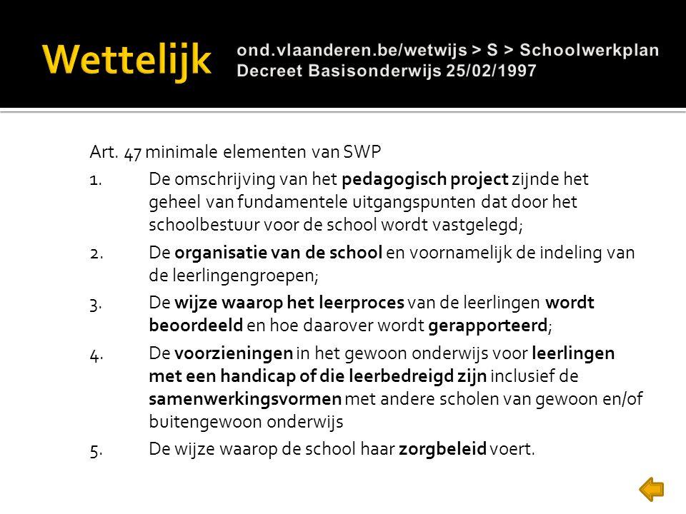 Art. 47 minimale elementen van SWP 1.De omschrijving van het pedagogisch project zijnde het geheel van fundamentele uitgangspunten dat door het school