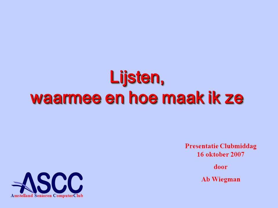 Lijsten, waarmee en hoe maak ik ze Presentatie Clubmiddag 16 oktober 2007 door Ab Wiegman Amstelland Senioren ComputerClub
