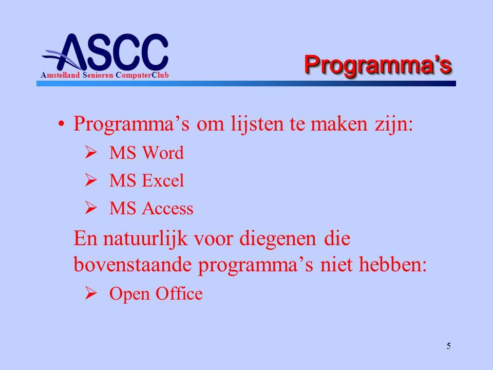 Amstelland Senioren ComputerClub 5 Programma'sProgramma's Programma's om lijsten te maken zijn:  MS Word  MS Excel  MS Access En natuurlijk voor diegenen die bovenstaande programma's niet hebben:  Open Office