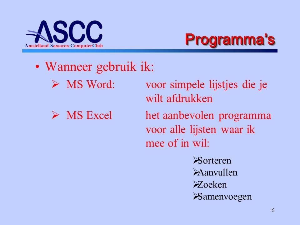Amstelland Senioren ComputerClub 6 Programma'sProgramma's Wanneer gebruik ik:  MS Word:voor simpele lijstjes die je wilt afdrukken  MS Excelhet aanbevolen programma voor alle lijsten waar ik mee of in wil:  Sorteren  Aanvullen  Zoeken  Samenvoegen