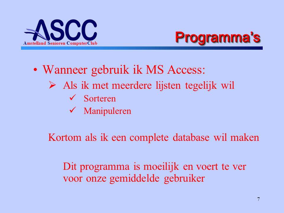 Amstelland Senioren ComputerClub 7 Programma'sProgramma's Wanneer gebruik ik MS Access:  Als ik met meerdere lijsten tegelijk wil Sorteren Manipuleren Kortom als ik een complete database wil maken Dit programma is moeilijk en voert te ver voor onze gemiddelde gebruiker