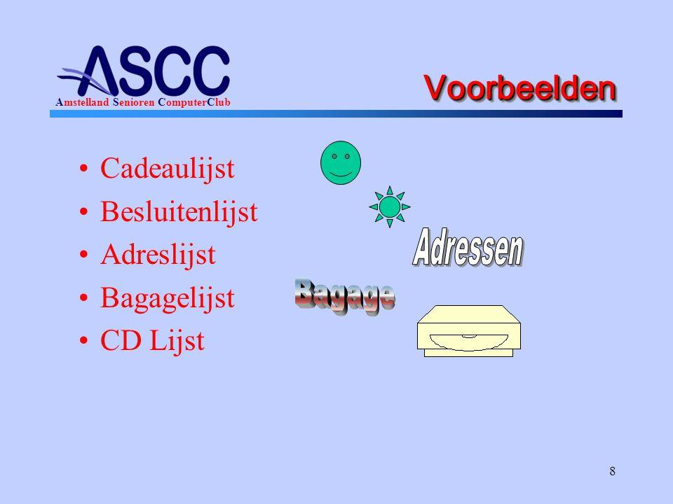 Amstelland Senioren ComputerClub 8 VoorbeeldenVoorbeelden Cadeaulijst Besluitenlijst Adreslijst Bagagelijst CD Lijst