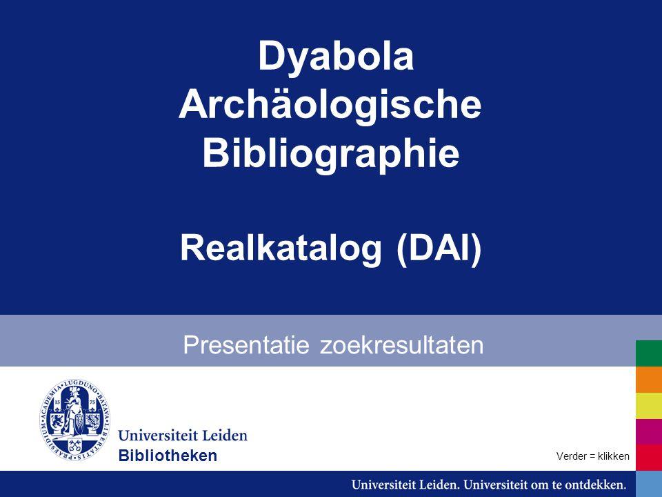 Dyabola Archäologische Bibliographie Realkatalog (DAI) Presentatie zoekresultaten Verder = klikken Bibliotheken