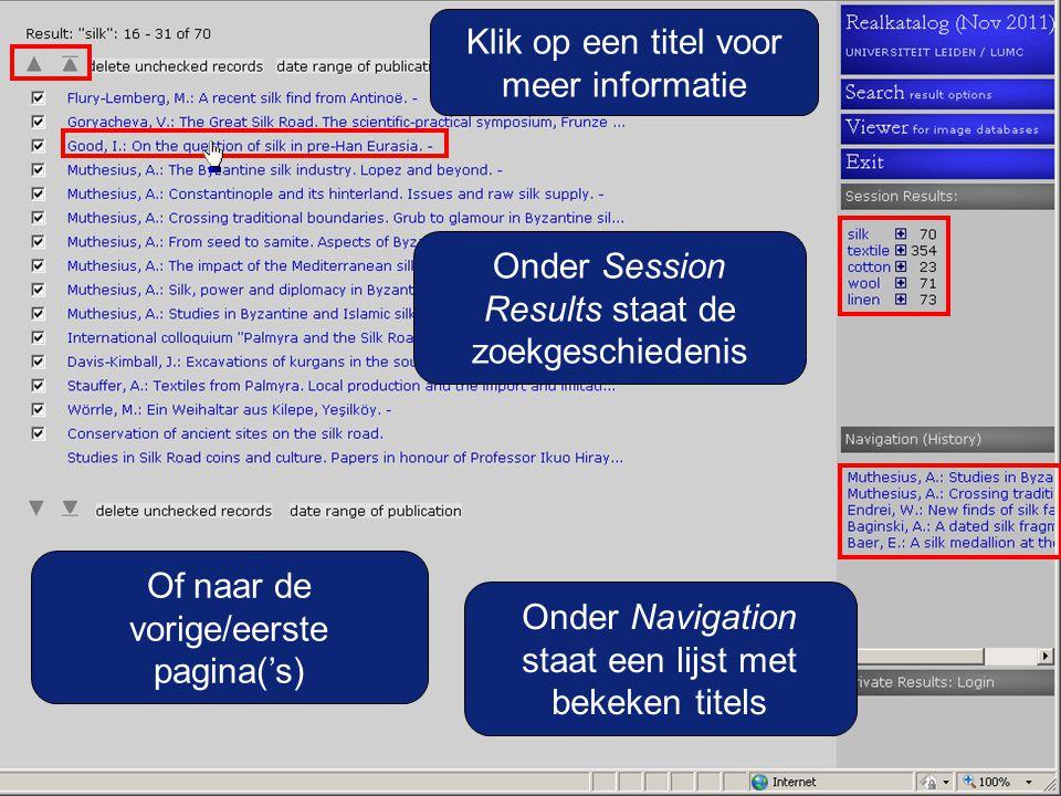 Of naar de vorige/eerste pagina('s) Onder Navigation staat een lijst met bekeken titels Onder Session Results staat de zoekgeschiedenis Klik op een titel voor meer informatie