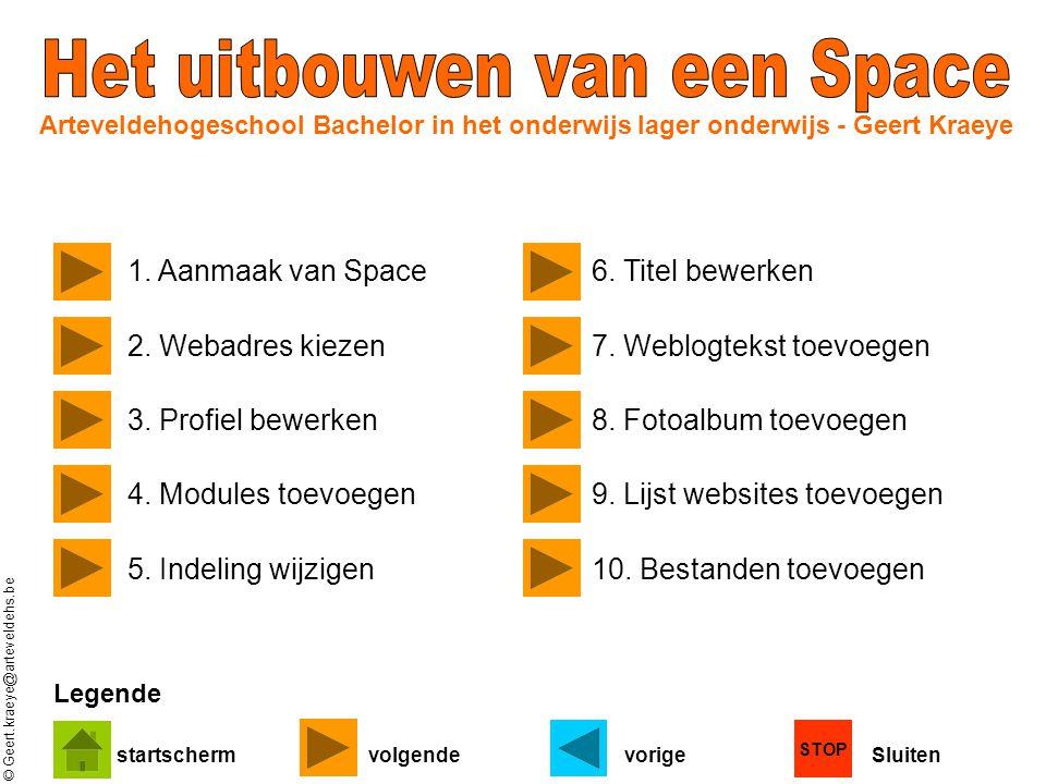 © Geert.kraeye@arteveldehs.be STOP startschermvolgendevorigeSluiten 1. Aanmaak van Space6. Titel bewerken 2. Webadres kiezen7. Weblogtekst toevoegen 3