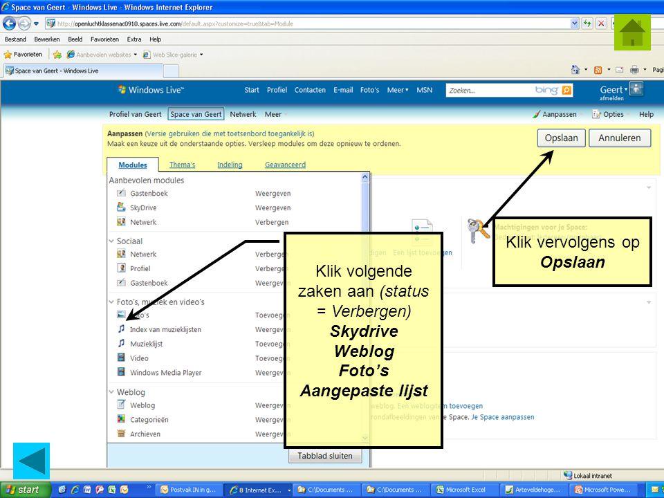 © Geert.kraeye@arteveldehs.be Klik volgende zaken aan (status = Verbergen) Skydrive Weblog Foto's Aangepaste lijst Klik vervolgens op Opslaan