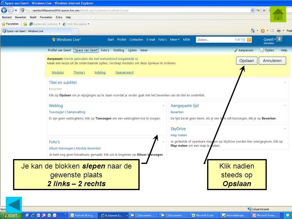 © Geert.kraeye@arteveldehs.be Je kan de blokken slepen naar de gewenste plaats 2 links – 2 rechts Klik nadien steeds op Opslaan