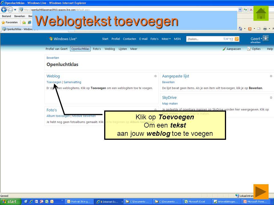 © Geert.kraeye@arteveldehs.be Klik op Toevoegen Om een tekst aan jouw weblog toe te voegen Weblogtekst toevoegen