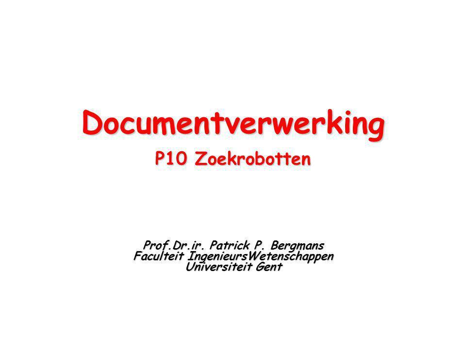 Documentverwerking P10 Zoekrobotten Prof.Dr.ir. Patrick P.