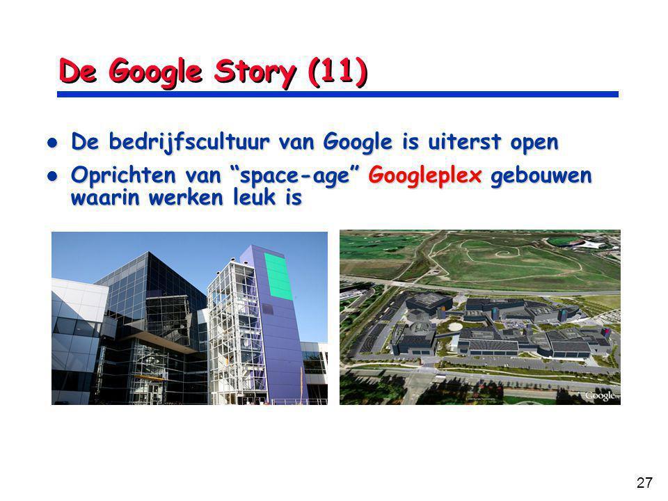 27 De Google Story (11) De bedrijfscultuur van Google is uiterst open De bedrijfscultuur van Google is uiterst open Oprichten van space-age Googleplex gebouwen waarin werken leuk is Oprichten van space-age Googleplex gebouwen waarin werken leuk is