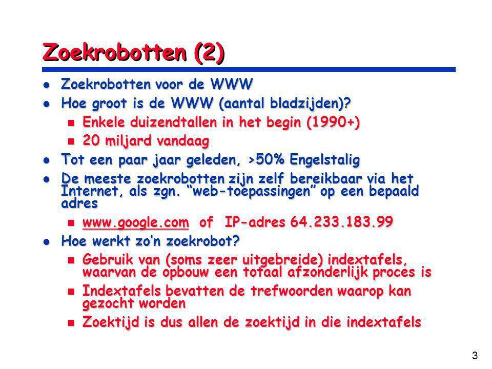 3 Zoekrobotten (2) Zoekrobotten voor de WWW Zoekrobotten voor de WWW Hoe groot is de WWW (aantal bladzijden).