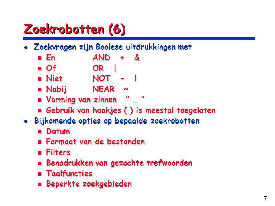 8 Zoekrobotten (7) Opbouwen van de index: door (Web) Crawlers (kruipprogramma's) Opbouwen van de index: door (Web) Crawlers (kruipprogramma's) Maken de ronde van de WWW; starten met een lijst van vooropgestelde URL's Maken de ronde van de WWW; starten met een lijst van vooropgestelde URL's Halen bladzijden in; deze fase wordt soms spider genoemd; opgehaalde bladzijden worden opgeslagen in een cache Halen bladzijden in; deze fase wordt soms spider genoemd; opgehaalde bladzijden worden opgeslagen in een cache Extraheren van trefwoorden uit de bladzijden en stoppen die in de index ( indexer ) Extraheren van trefwoorden uit de bladzijden en stoppen die in de index ( indexer ) Identificeren hyperlinks in de bladzijde, en ze doorgeven aan de spider Identificeren hyperlinks in de bladzijde, en ze doorgeven aan de spider Details over de werking van web crawlers worden dikwijls geheim gehouden door de firma's die ze uitbaten Details over de werking van web crawlers worden dikwijls geheim gehouden door de firma's die ze uitbaten