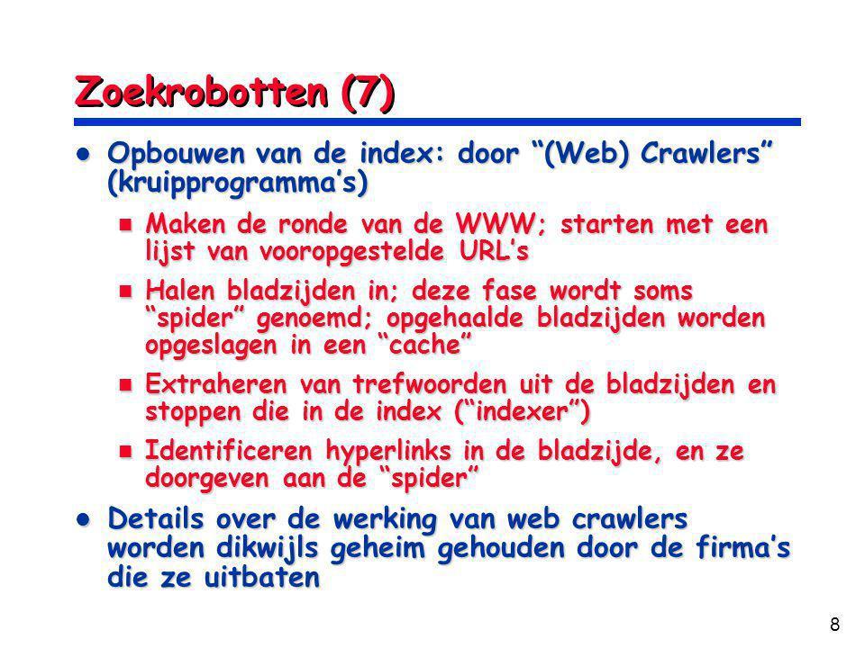 39 Lijst zoekrobotten (8) Web Crawlers 6 Travel-Finder Spider Travel-Finder Spider pka pka ILSE ILSE Personal Times Personal Times Israeli-search Israeli-search Infoseek Sidewinder Infoseek Sidewinder WebMirror WebMirror........