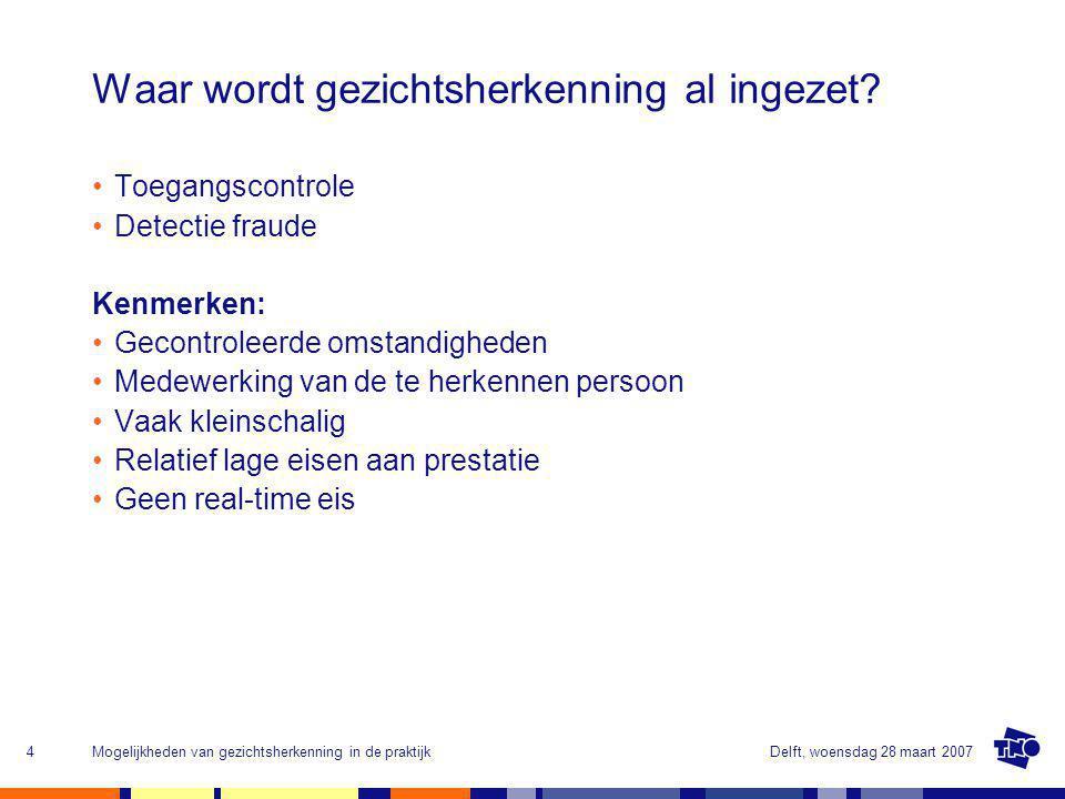 Delft, woensdag 28 maart 2007Mogelijkheden van gezichtsherkenning in de praktijk4 Waar wordt gezichtsherkenning al ingezet.