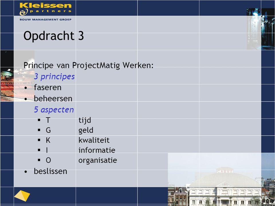Opdracht 3 Fasering Uitvoering  opdracht  voorbereiding tot start bouw  start  ruwbouw  afbouw  inrichting Oplevering  opname (voor-)  testen/inregelen  oplevering
