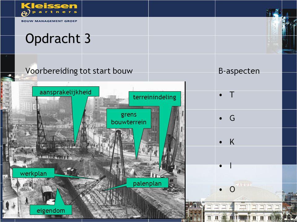 Opdracht 3 Voorbereiding tot start bouwB-aspecten T G K I O terreinindeling grens bouwterrein aansprakelijkheid eigendom werkplan palenplan