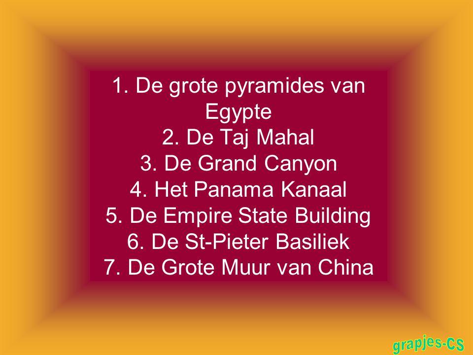 1.De grote pyramides van Egypte 2. De Taj Mahal 3.
