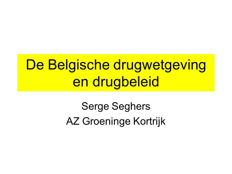 De Belgische drugwetgeving en drugbeleid Serge Seghers AZ Groeninge Kortrijk