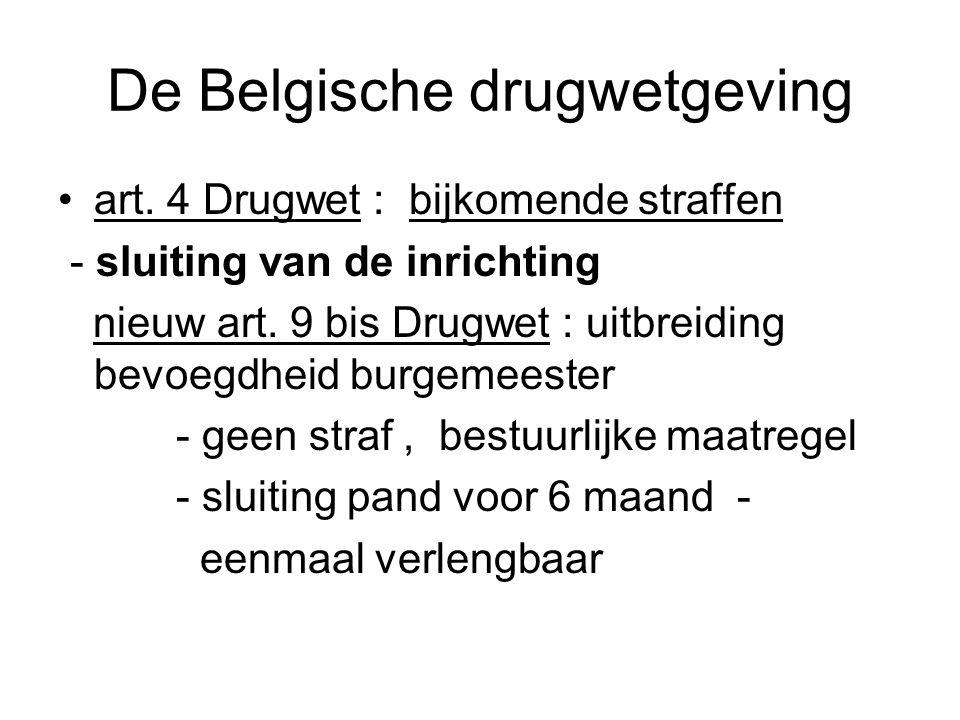 De Belgische drugwetgeving art. 4 Drugwet : bijkomende straffen - sluiting van de inrichting nieuw art. 9 bis Drugwet : uitbreiding bevoegdheid burgem