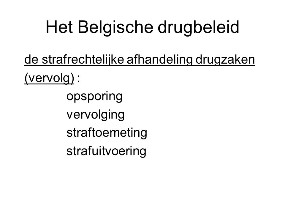 Het Belgische drugbeleid de strafrechtelijke afhandeling drugzaken (vervolg) : opsporing vervolging straftoemeting strafuitvoering
