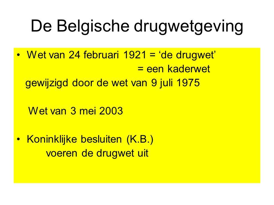 De Belgische drugwetgeving Wet van 24 februari 1921 = 'de drugwet' = een kaderwet gewijzigd door de wet van 9 juli 1975 Wet van 3 mei 2003 Koninklijke