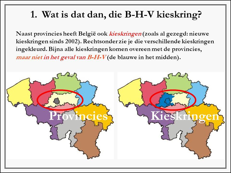1. Wat is dat dan, die B-H-V kieskring? Naast provincies heeft België ook kieskringen (zoals al gezegd: nieuwe kieskringen sinds 2002). Rechtsonder zi