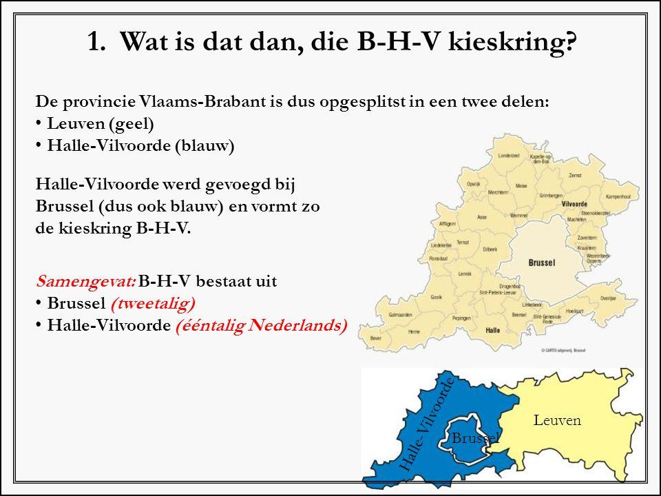 1. Wat is dat dan, die B-H-V kieskring? De provincie Vlaams-Brabant is dus opgesplitst in een twee delen: Leuven (geel) Halle-Vilvoorde (blauw) Halle-