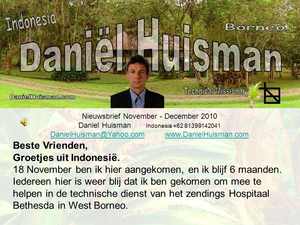 Nieuwsbrief November - December 2010 Daniel Huisman Indonesia +62 81399142041 DanielHuisman@Yahoo.comDanielHuisman@Yahoo.com www.DanielHuisman.comwww.DanielHuisman.com Beste Vrienden, Groetjes uit Indonesië.