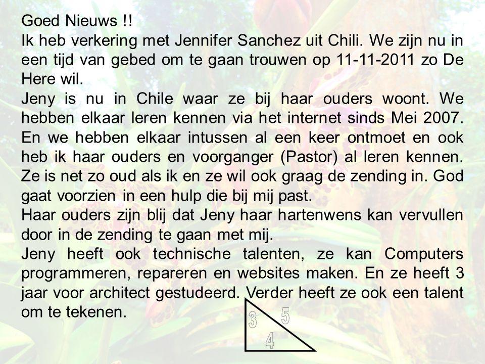 Goed Nieuws !! Ik heb verkering met Jennifer Sanchez uit Chili. We zijn nu in een tijd van gebed om te gaan trouwen op 11-11-2011 zo De Here wil. Jeny