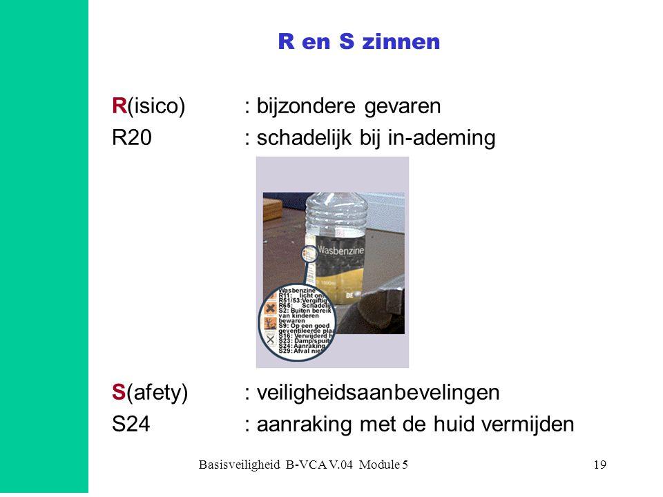 Basisveiligheid B-VCA V.04 Module 519 R en S zinnen R(isico): bijzondere gevaren R20: schadelijk bij in-ademing S(afety): veiligheidsaanbevelingen S24