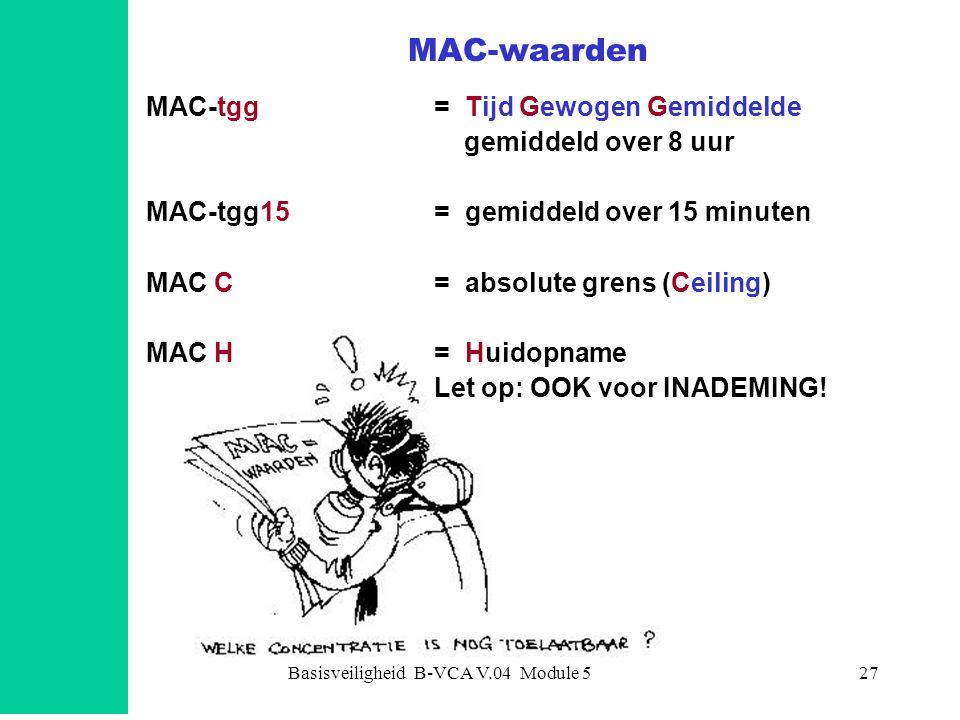Basisveiligheid B-VCA V.04 Module 527 MAC-waarden MAC-tgg= Tijd Gewogen Gemiddelde gemiddeld over 8 uur MAC-tgg15 = gemiddeld over 15 minuten MAC C= a