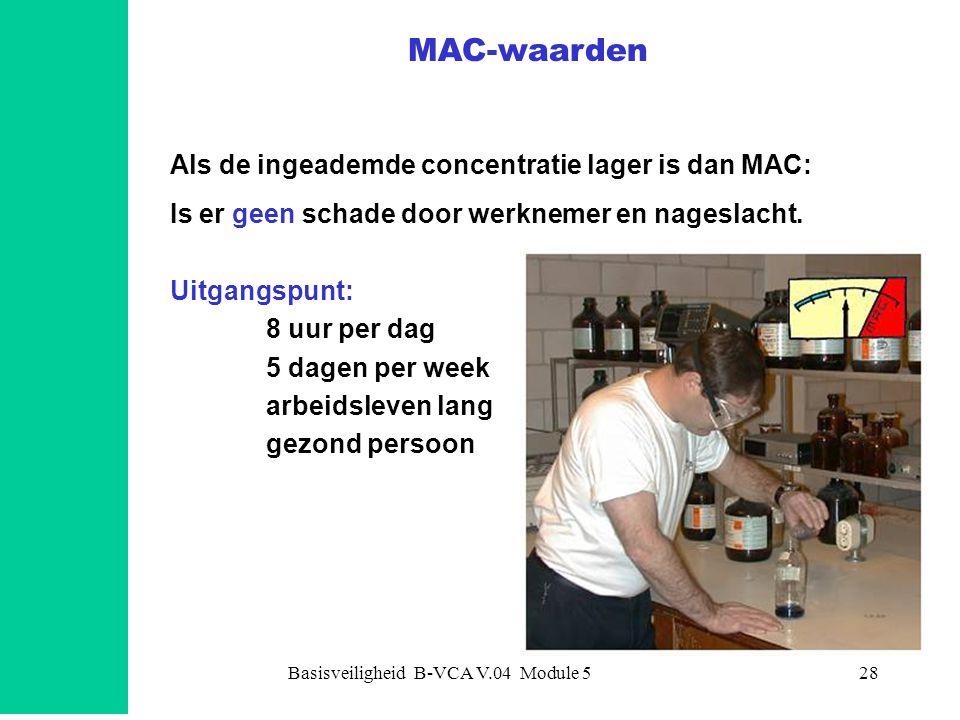 Basisveiligheid B-VCA V.04 Module 528 Als de ingeademde concentratie lager is dan MAC: Is er geen schade door werknemer en nageslacht. Uitgangspunt: 8