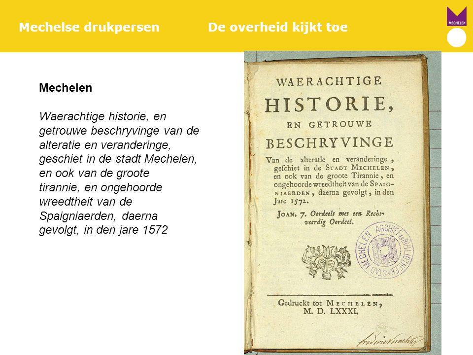 Mechelse drukpersenDe overheid kijkt toe Mechelen Waerachtige historie, en getrouwe beschryvinge van de alteratie en veranderinge, geschiet in de stad