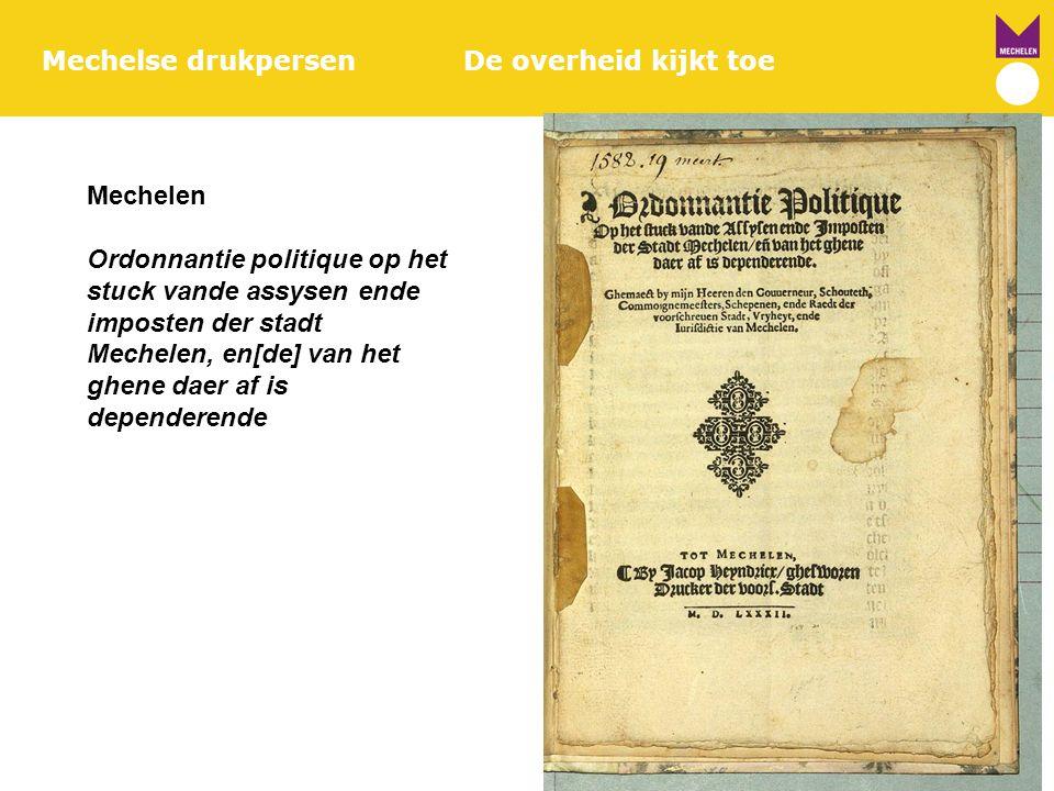 Mechelse drukpersenDe overheid kijkt toe Mechelen Ordonnantie politique op het stuck vande assysen ende imposten der stadt Mechelen, en[de] van het gh