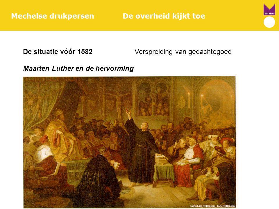 Mechelse drukpersenDe overheid kijkt toe De situatie vóór 1582Verspreiding van gedachtegoed Maarten Luther en de hervorming