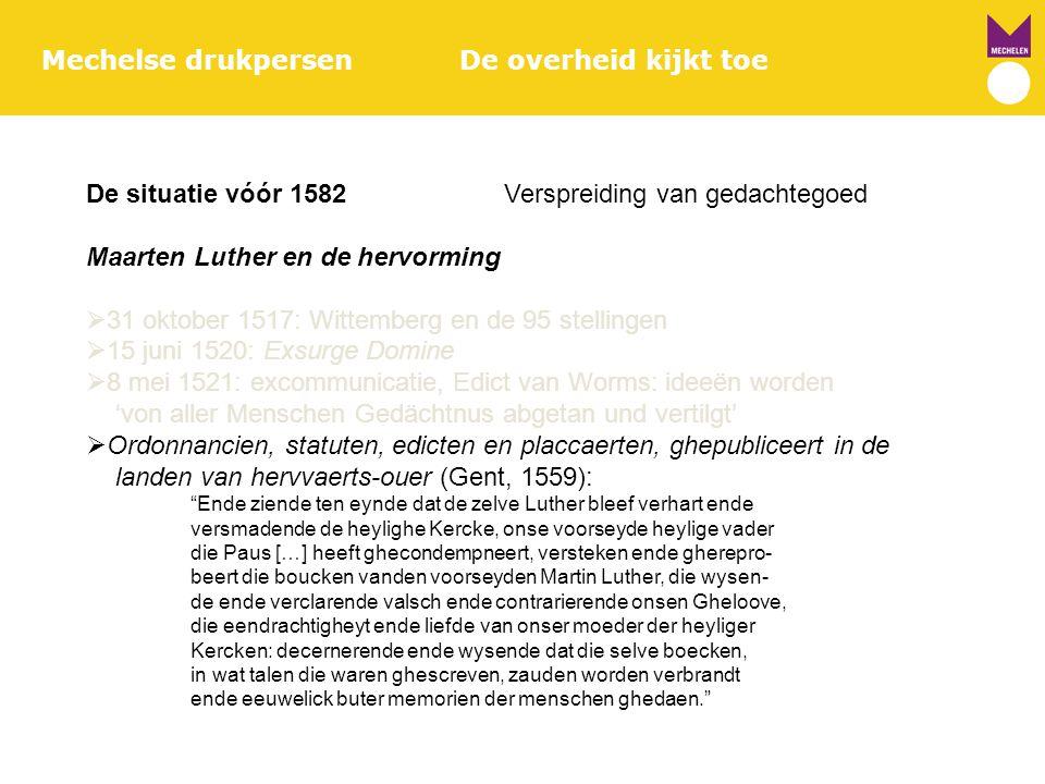 Mechelse drukpersenDe overheid kijkt toe De situatie vóór 1582Verspreiding van gedachtegoed Maarten Luther en de hervorming  31 oktober 1517: Wittemb