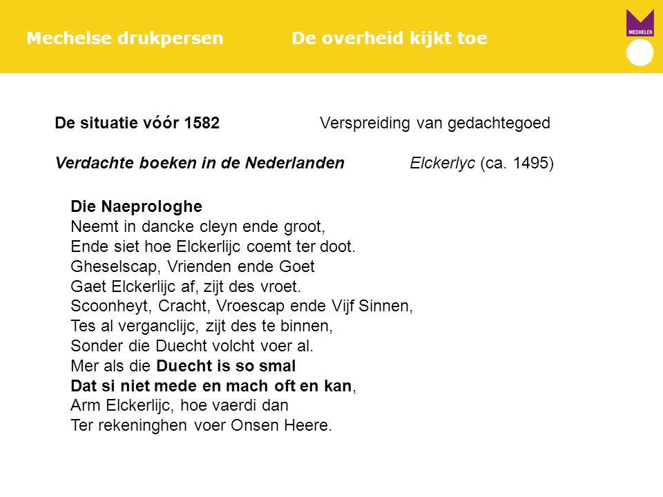 Mechelse drukpersenDe overheid kijkt toe De situatie vóór 1582Verspreiding van gedachtegoed Verdachte boeken in de Nederlanden Elckerlyc (ca. 1495) Di
