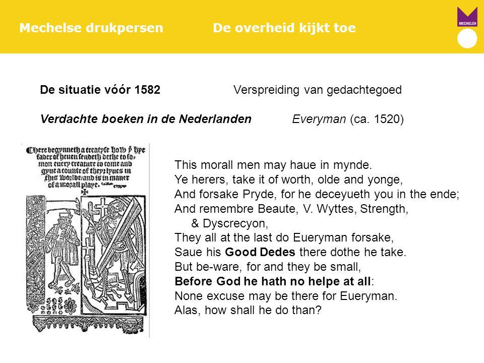 Mechelse drukpersenDe overheid kijkt toe De situatie vóór 1582Verspreiding van gedachtegoed Verdachte boeken in de Nederlanden Everyman (ca. 1520) Thi