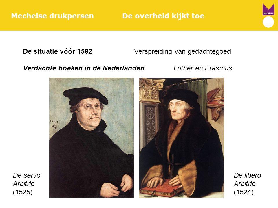 Mechelse drukpersenDe overheid kijkt toe De situatie vóór 1582Verspreiding van gedachtegoed Verdachte boeken in de Nederlanden Luther en Erasmus De li