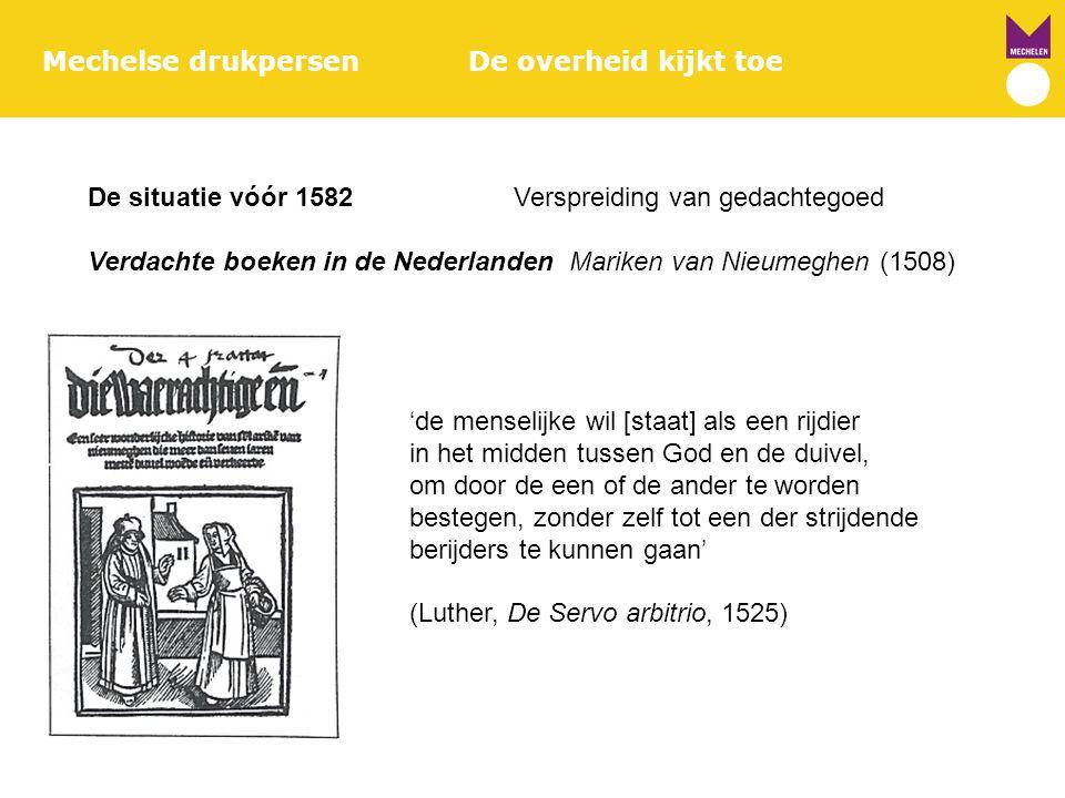 Mechelse drukpersenDe overheid kijkt toe De situatie vóór 1582Verspreiding van gedachtegoed Verdachte boeken in de Nederlanden Mariken van Nieumeghen