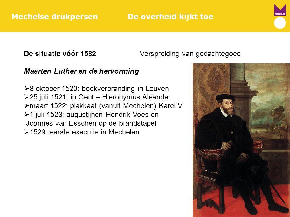 Mechelse drukpersenDe overheid kijkt toe De situatie vóór 1582Verspreiding van gedachtegoed Maarten Luther en de hervorming  8 oktober 1520: boekverb