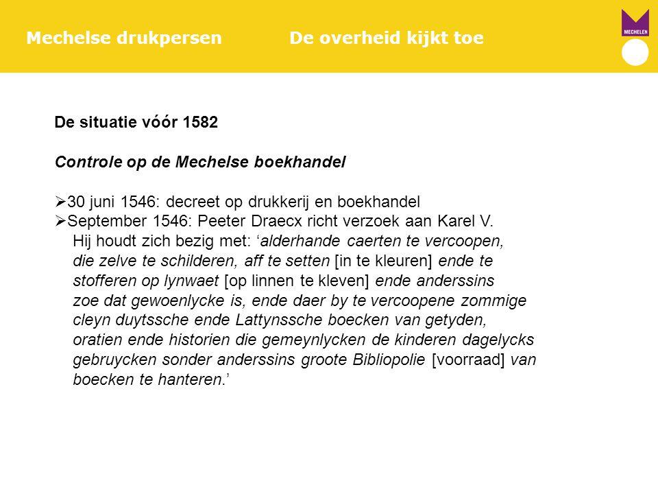 Mechelse drukpersenDe overheid kijkt toe De situatie vóór 1582 Controle op de Mechelse boekhandel  30 juni 1546: decreet op drukkerij en boekhandel 
