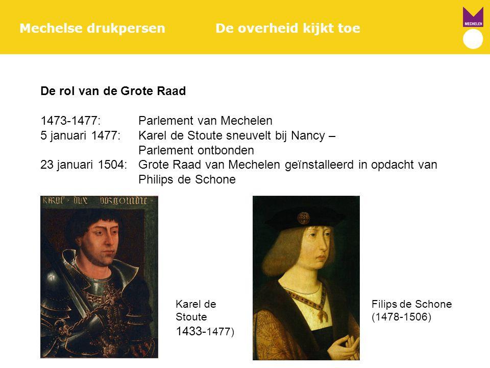 Mechelse drukpersenDe overheid kijkt toe De rol van de Grote Raad 1473-1477:Parlement van Mechelen 5 januari 1477:Karel de Stoute sneuvelt bij Nancy –