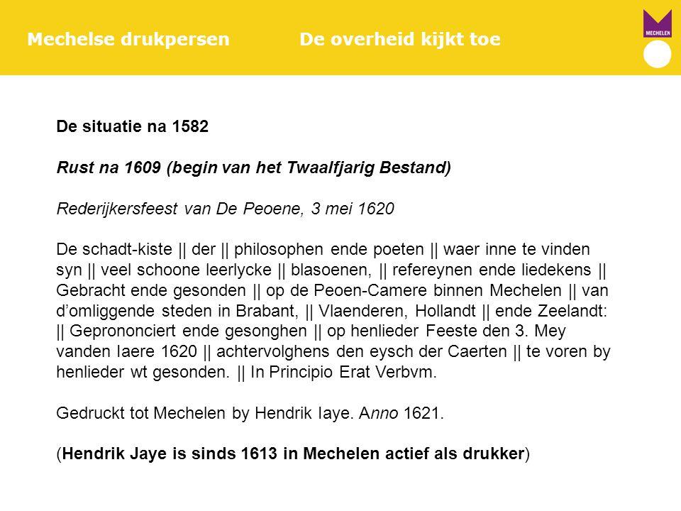Mechelse drukpersenDe overheid kijkt toe De situatie na 1582 Rust na 1609 (begin van het Twaalfjarig Bestand) Rederijkersfeest van De Peoene, 3 mei 16