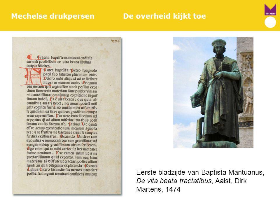 Mechelse drukpersenDe overheid kijkt toe Eerste bladzijde van Baptista Mantuanus, De vita beata tractatibus, Aalst, Dirk Martens, 1474