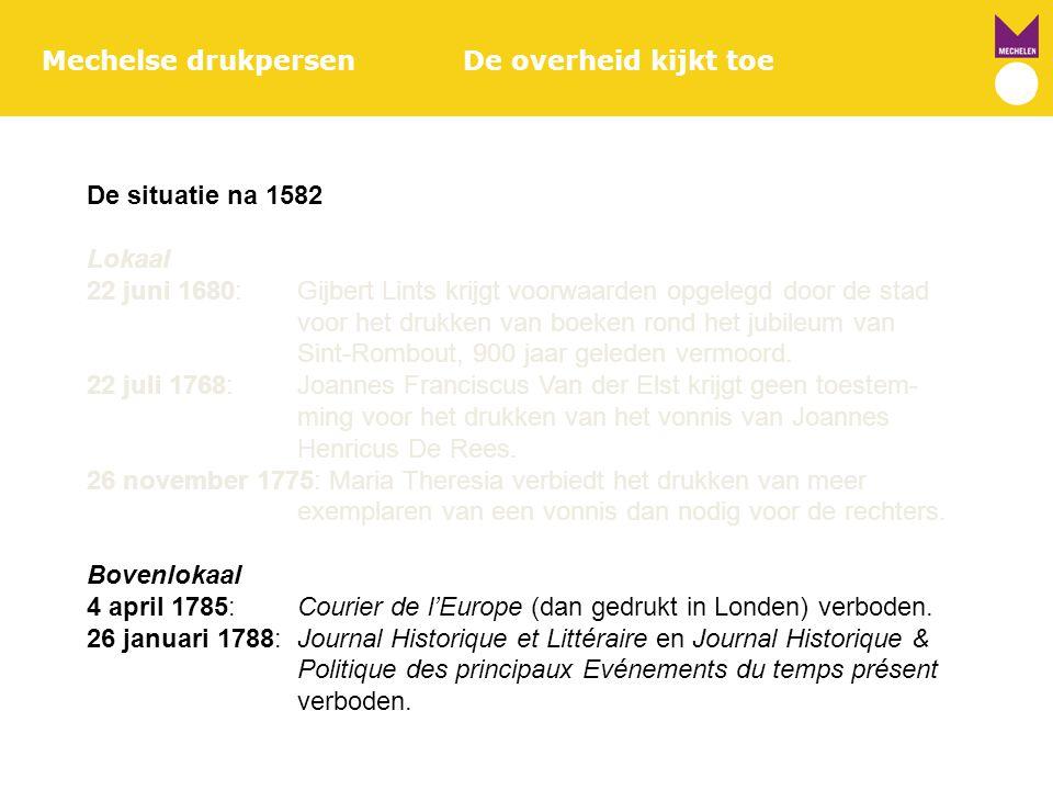 Mechelse drukpersenDe overheid kijkt toe De situatie na 1582 Lokaal 22 juni 1680:Gijbert Lints krijgt voorwaarden opgelegd door de stad voor het drukk