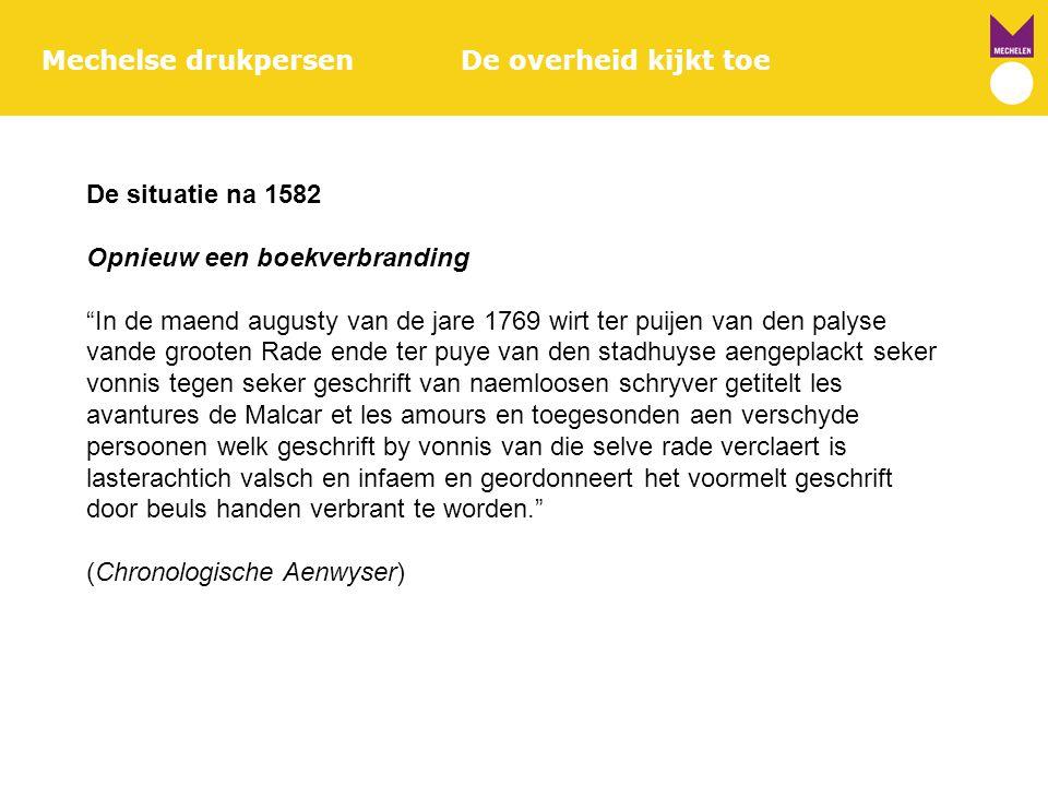 """Mechelse drukpersenDe overheid kijkt toe De situatie na 1582 Opnieuw een boekverbranding """"In de maend augusty van de jare 1769 wirt ter puijen van den"""