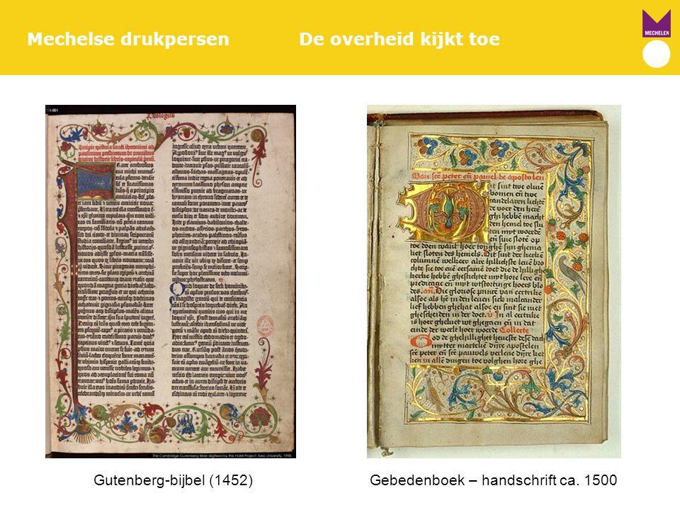 Mechelse drukpersenDe overheid kijkt toe Gutenberg-bijbel (1452) Gebedenboek – handschrift ca. 1500